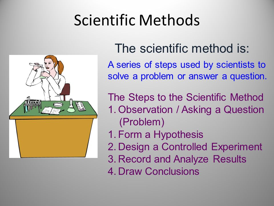 Scientific Methods The scientific method is: A series of steps used by scientists to solve a problem or answer a question.