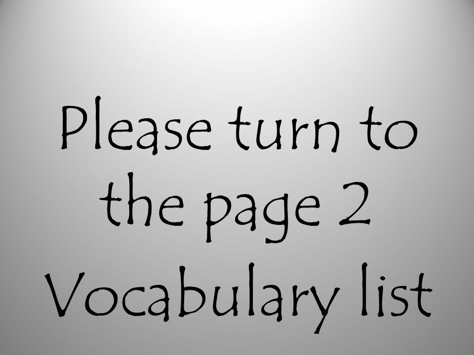 Please turn to the page 2 Vocabulary list