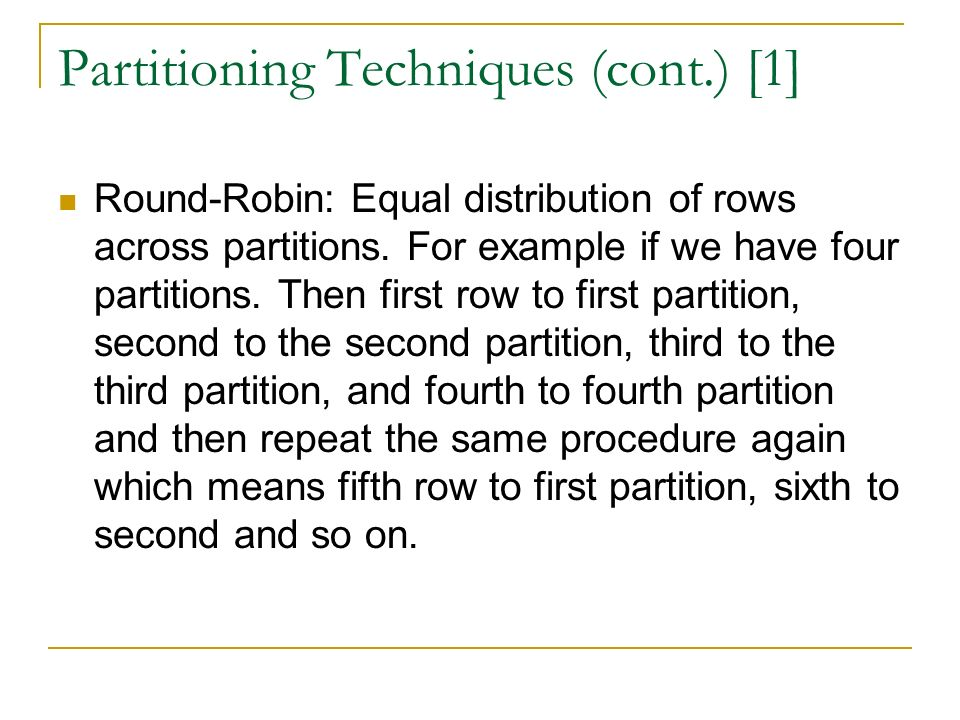 Partitioning Techniques (cont.) [1] Round-Robin: Equal distribution of rows across partitions.