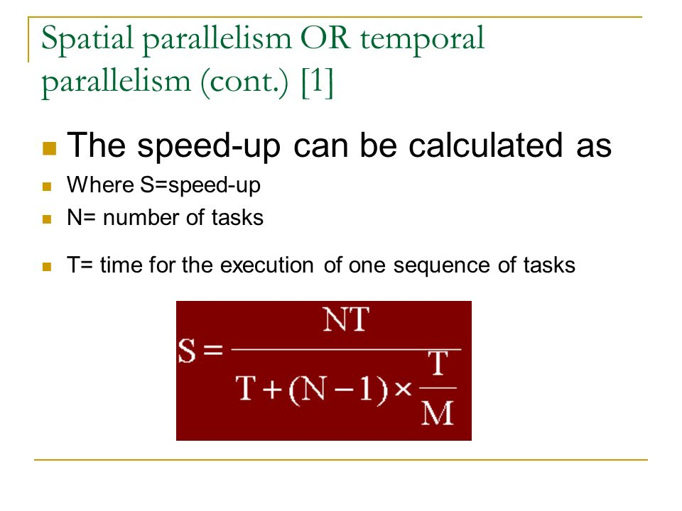 The speed-up can be calculated as Where S=speed-up N= number of tasks T= time for the execution of one sequence of tasks