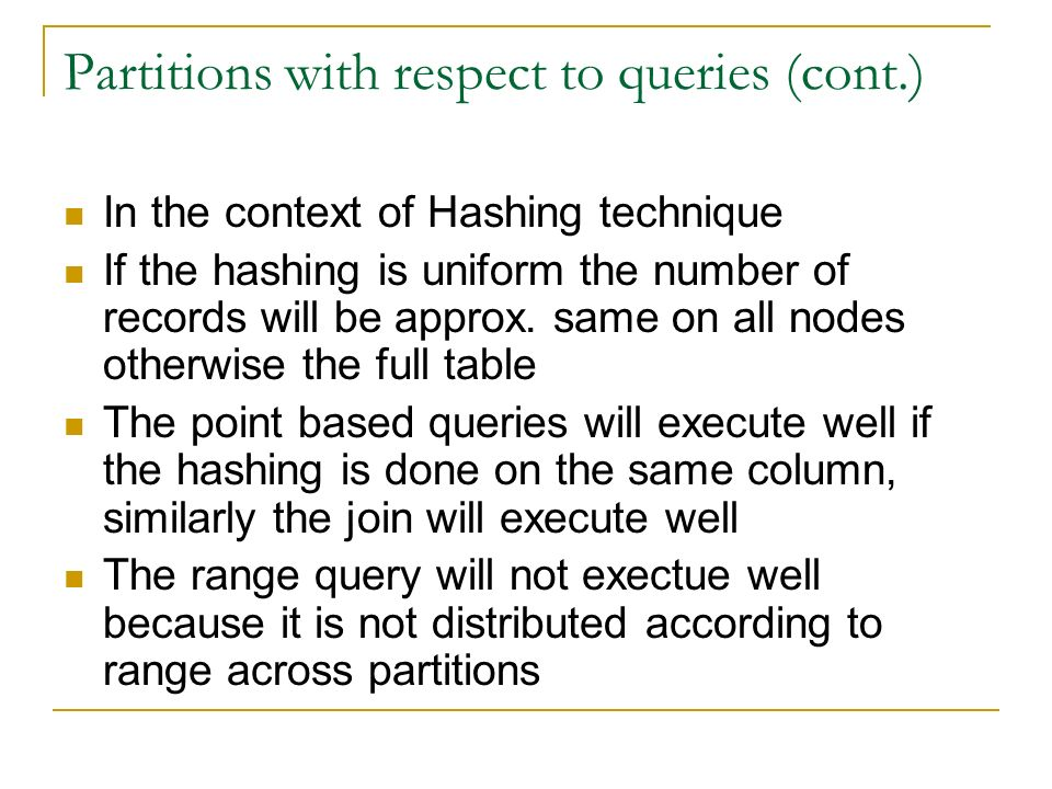 Partitions with respect to queries (cont.) In the context of Hashing technique If the hashing is uniform the number of records will be approx.