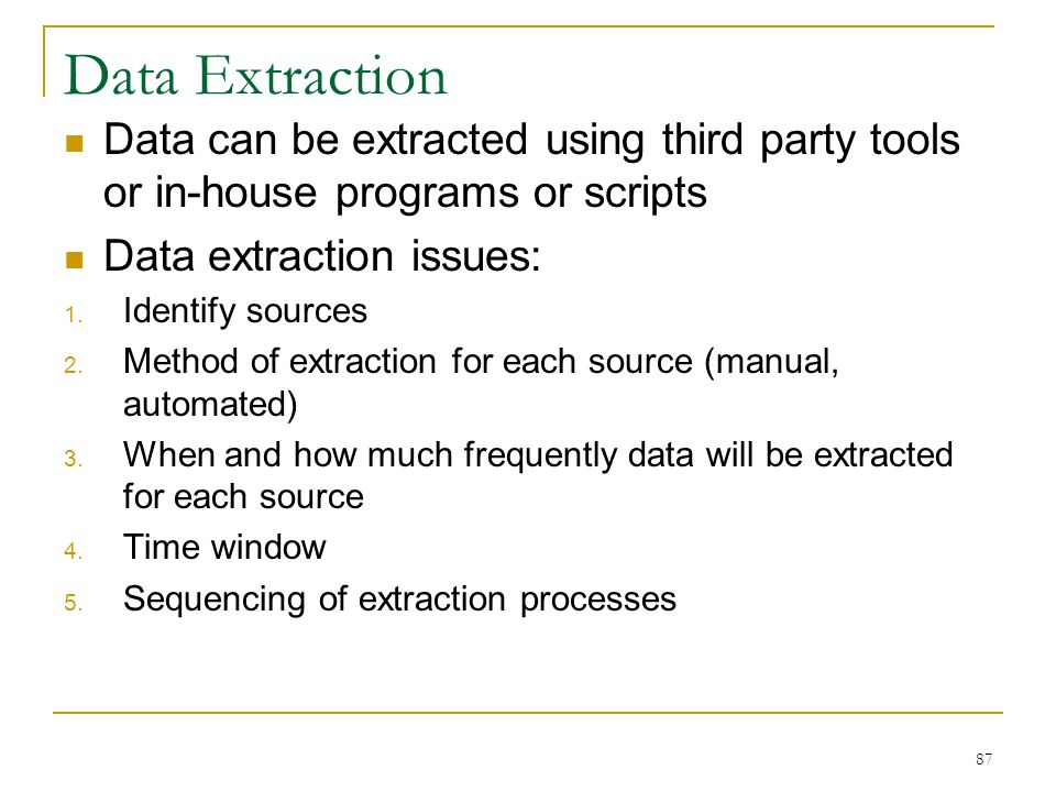 Data Extraction Data can be extracted using third party tools or in-house programs or scripts Data extraction issues: 1.