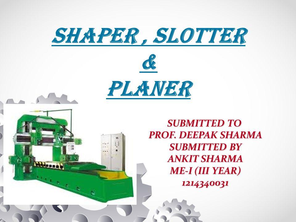 Shaper, planer and slotter.