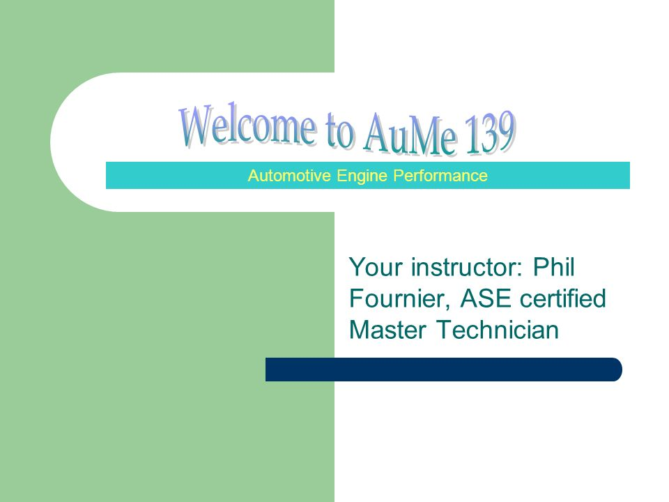 Your instructor Phil Fournier ASE certified Master Technician