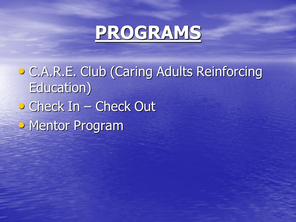 PROGRAMS C.A.R.E. Club (Caring Adults Reinforcing Education) C.A.R.E.