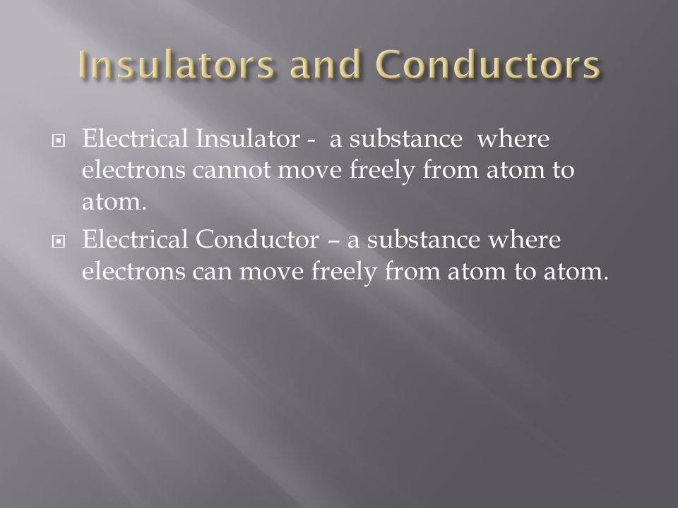 Electrical Insulator - a substance where electrons cannot move