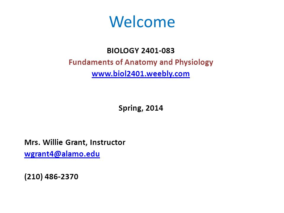 Welcome BIOLOGY Fundaments of Anatomy and Physiology Spring, 2014 ...
