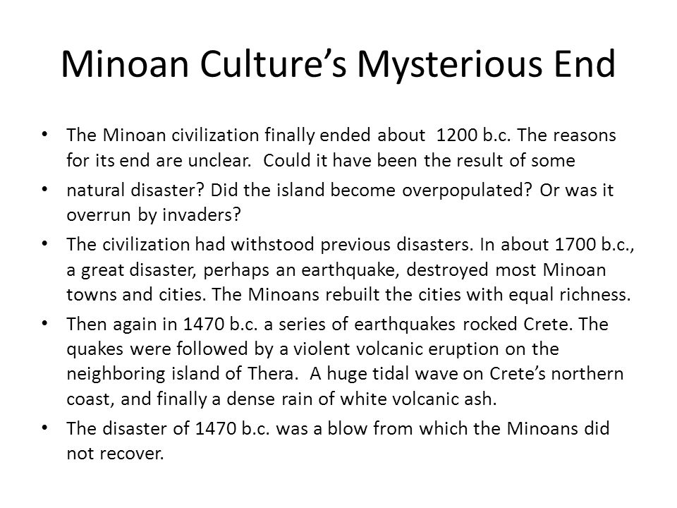 Minoan Culture's Mysterious End The Minoan civilization finally ended about 1200 b.c.