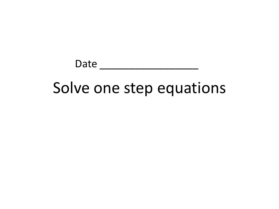 Solve one step equations Date _________________