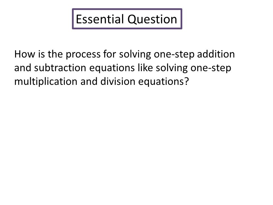 Essential Question How is the process for solving one-step addition and subtraction equations like solving one-step multiplication and division equations