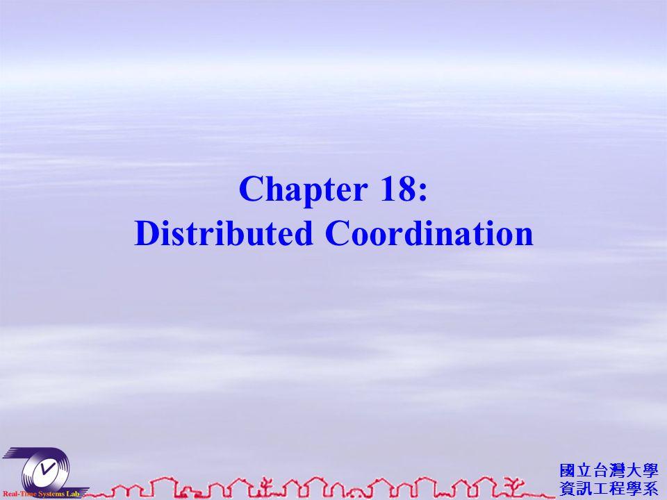 國立台灣大學 資訊工程學系 Chapter 18: Distributed Coordination