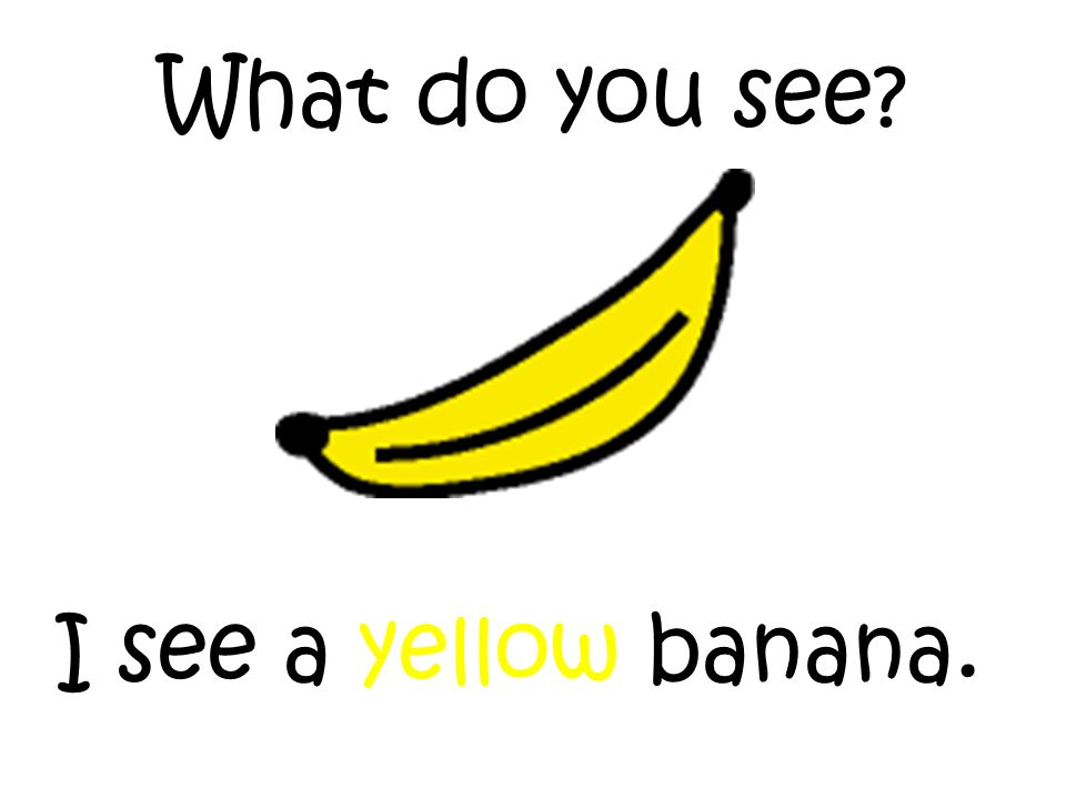 What do you see I see a yellow banana.