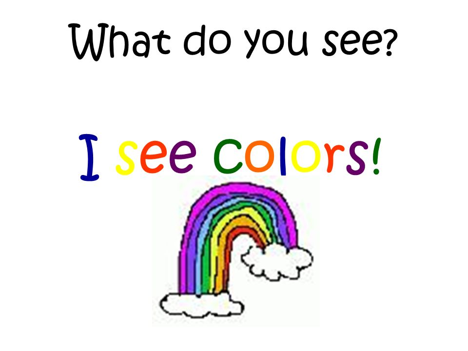 What do you see I see colors!