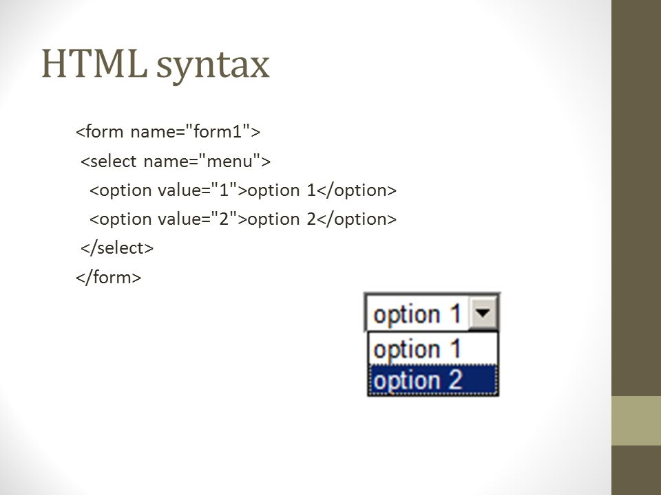 Drop-down box  Objectives Learn the HTML syntax of a drop