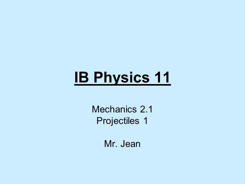 Ib Physics 11 Mechanics 21 Projectiles 1 Mr Jean Ppt Download