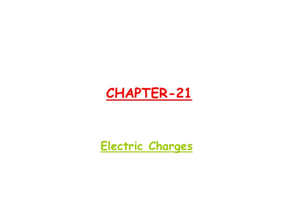 CHAPTER-21 Electric Charges