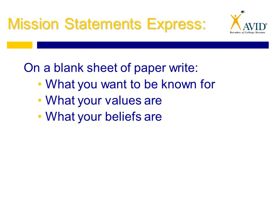 2 mission statements express on a blank sheet of paper write what you want to be known for what your values are what your beliefs are