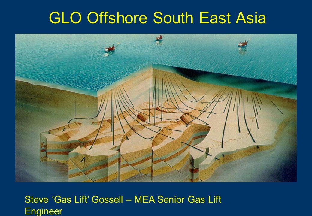 GLO Offshore South East Asia Steve 'Gas Lift' Gossell – MEA