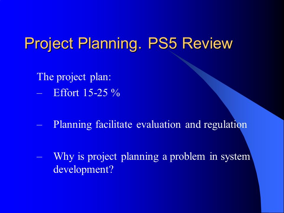 Aganda for today: Project Evaluation  PS6  Short review of Project