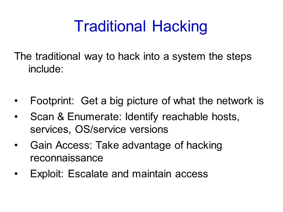Footprinting  Traditional Hacking The traditional way to hack into a