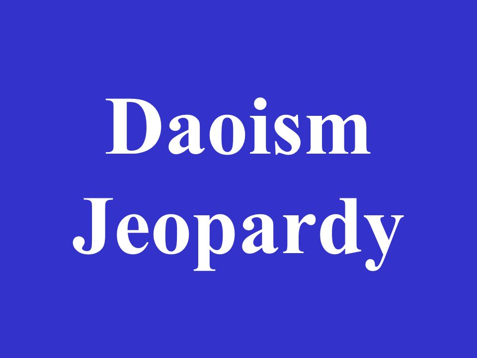 Daoism Jeopardy The Solution For Humans Rituals And Symbols Ppt