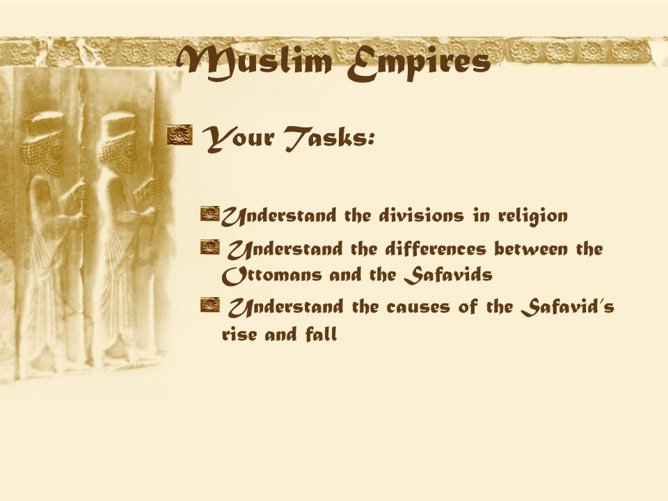 2 muslim empires your tasks understand the divisions in religion understand the differences between the ottomans and the safavids understand the causes of