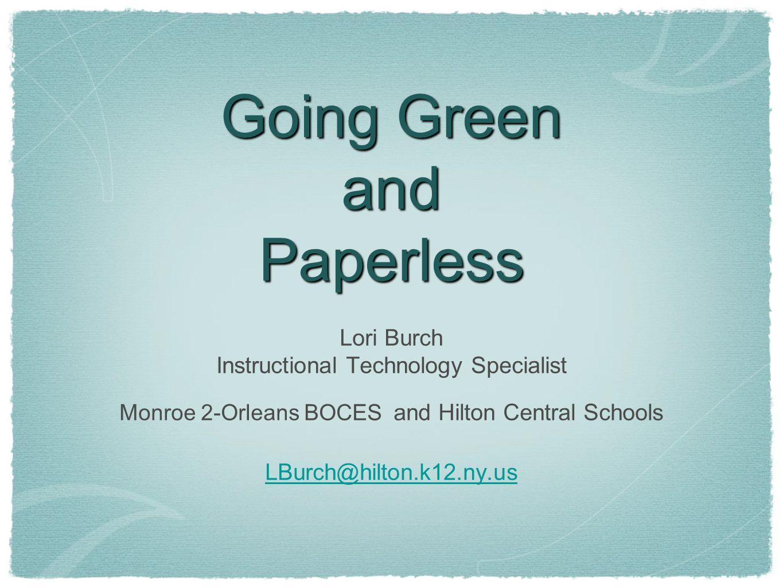Going Green And Paperless Lori Burch Instructional Technology