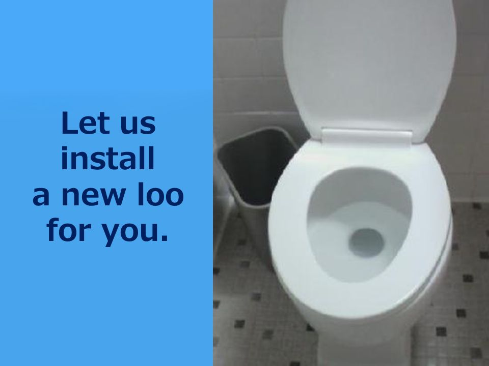 Let us install a new loo for you.