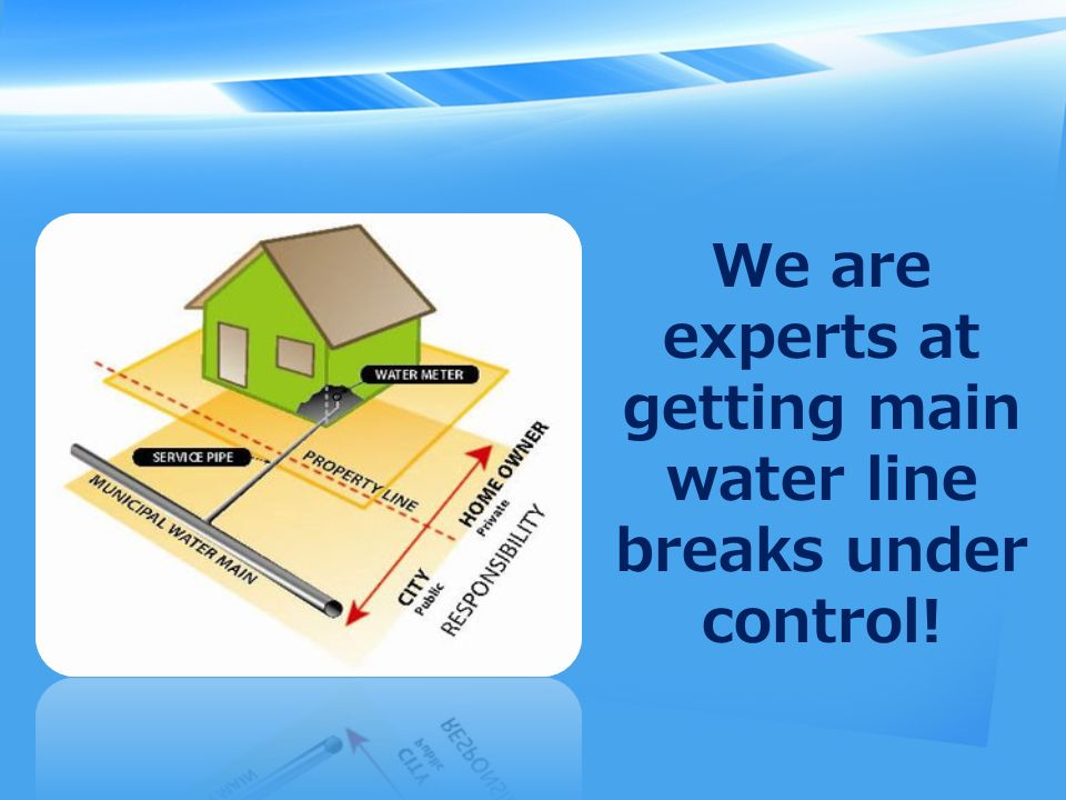 We are experts at getting main water line breaks under control!