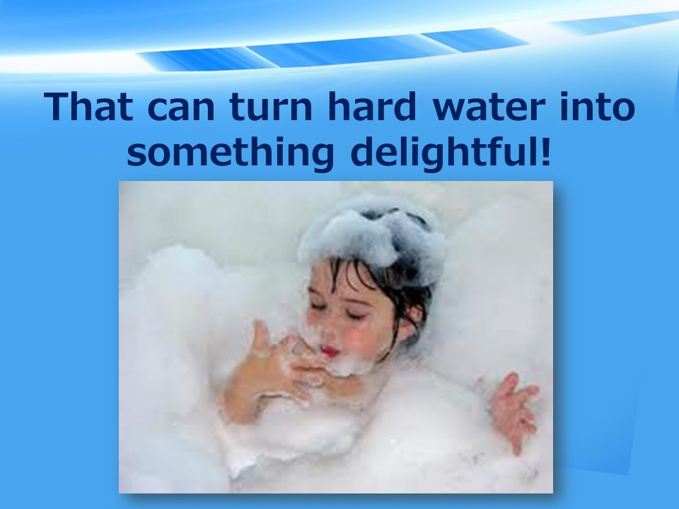 That can turn hard water into something delightful!