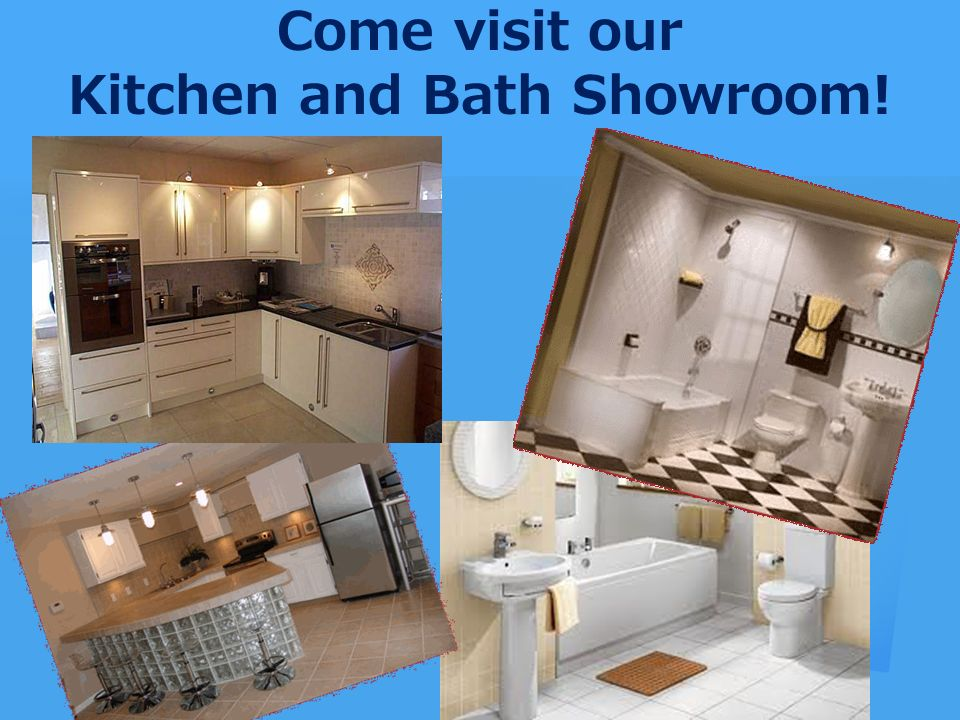Come visit our Kitchen and Bath Showroom!