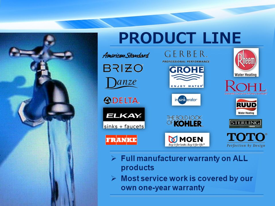 PRODUCT LINE  Full manufacturer warranty on ALL products  Most service work is covered by our own one-year warranty