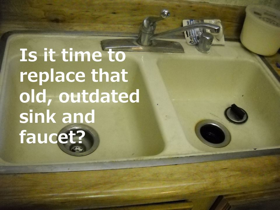 Is it time to replace that old, outdated sink and faucet