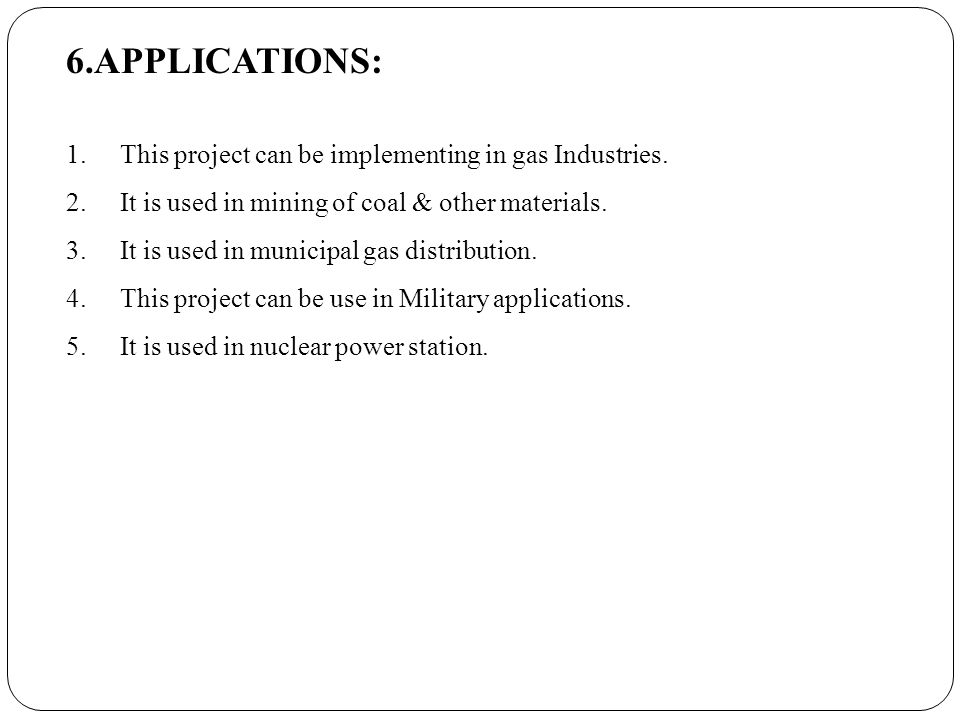 6.APPLICATIONS: 1.This project can be implementing in gas Industries.