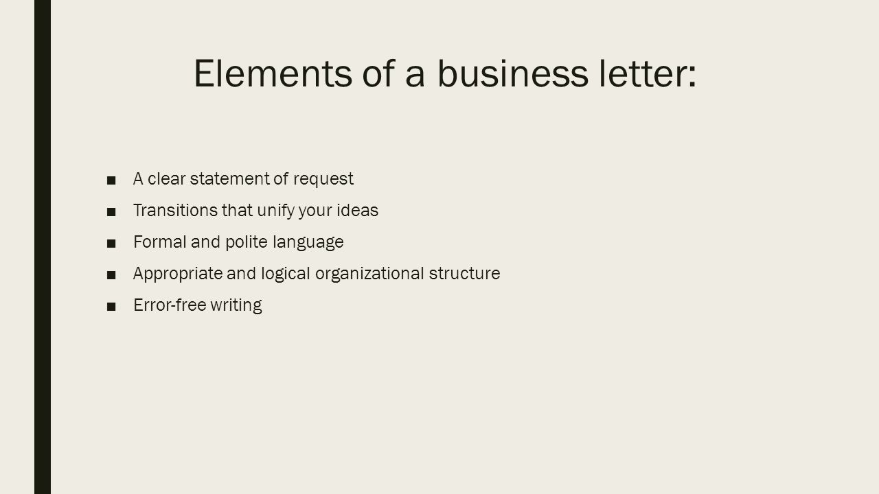 3 Elements Of A Business Letter: □A Clear Statement Of Request □Transitions  That Unify Your Ideas □Formal And Polite Language □Appropriate And Logical  ...