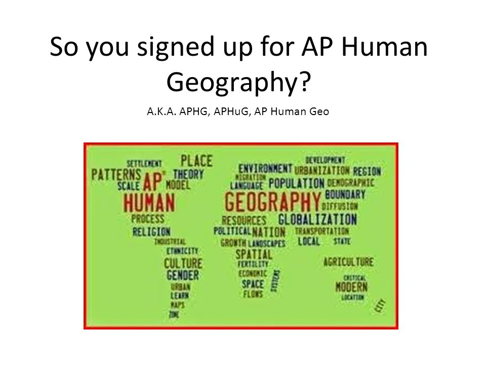 so you signed up for ap human geography a k a aphg aphug ap