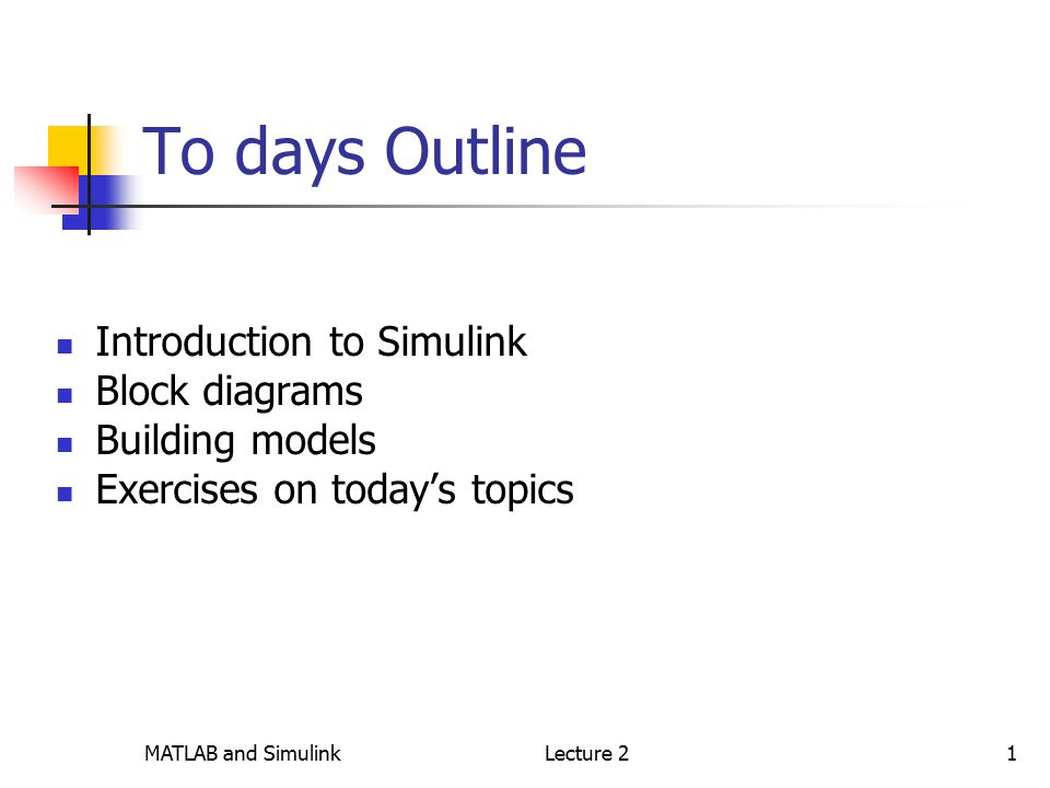 MATLAB and SimulinkLecture 21 To days Outline Introduction