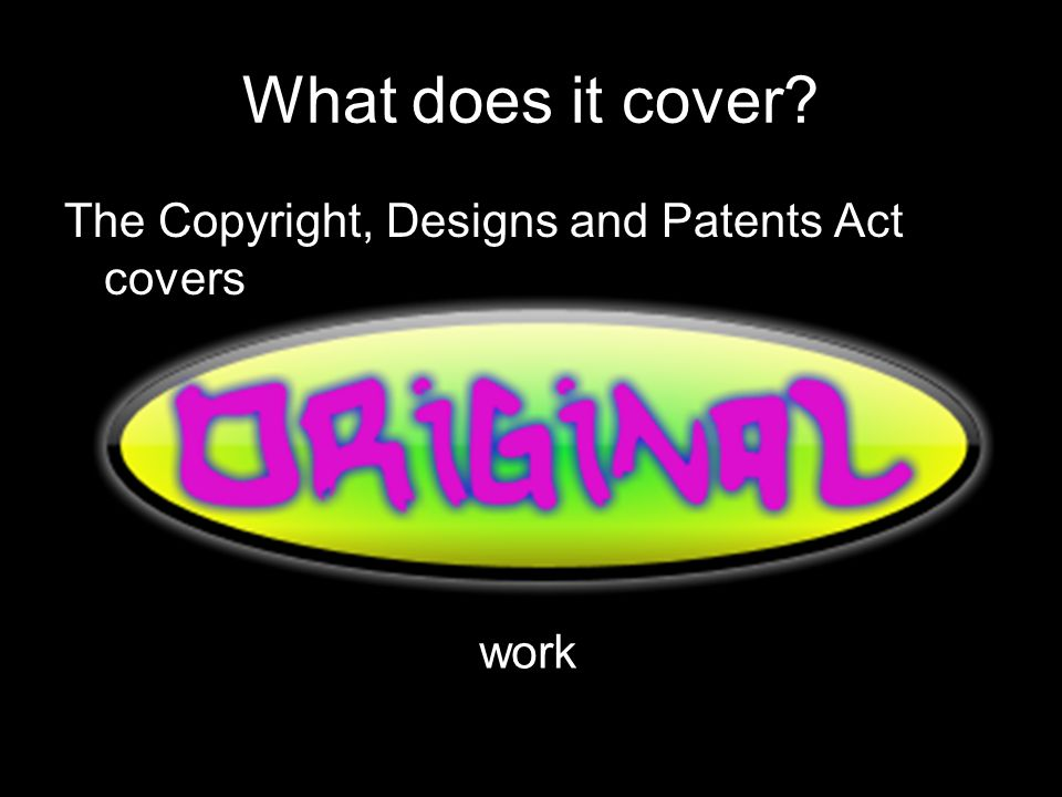 copyright designs and patents act what does it cover the copyright