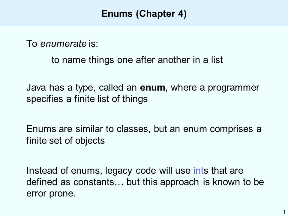1 Enums (Chapter 4) To enumerate is: to name things one