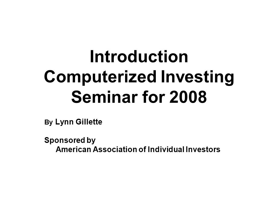 Introduction Computerized Investing Seminar for 2008 By Lynn