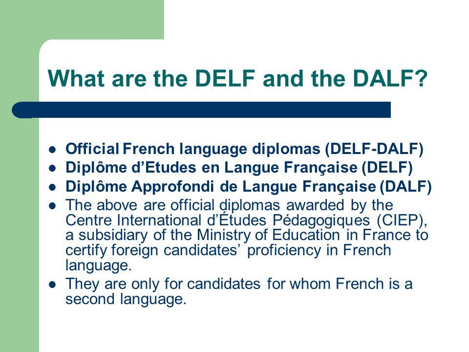 THE DELF/DALF  What are the DELF and the DALF? Official French