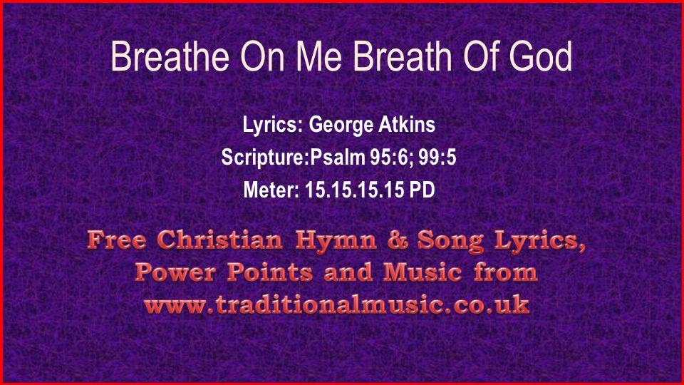 Lyric i am free lyrics : Breathe On Me Breath Of God Lyrics: George Atkins Scripture:Psalm ...