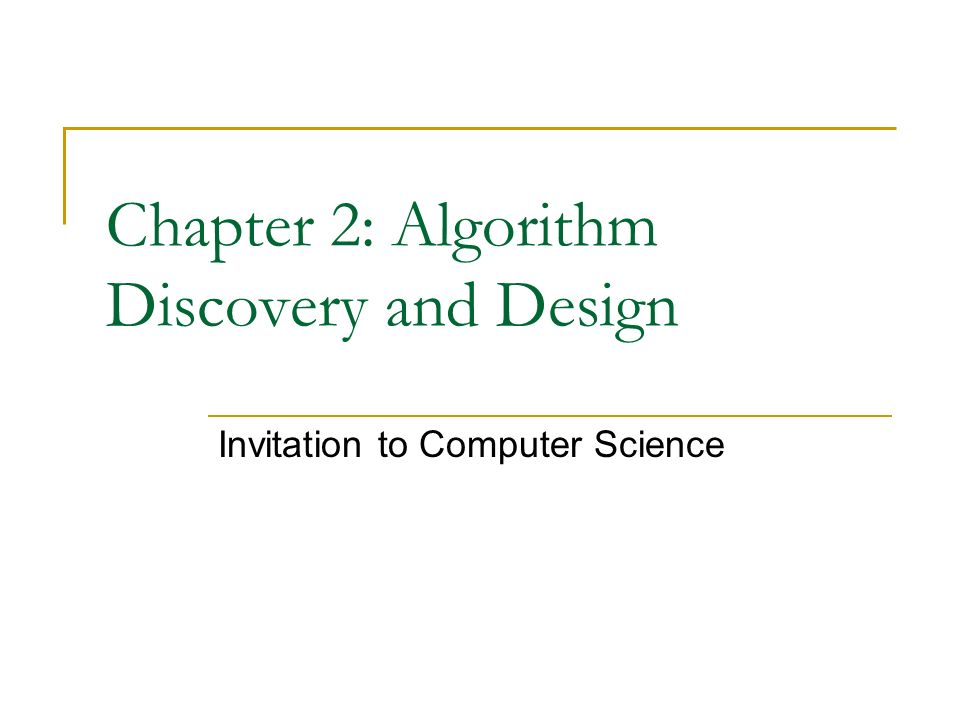 Chapter 2 Algorithm Discovery And Design Invitation To Computer