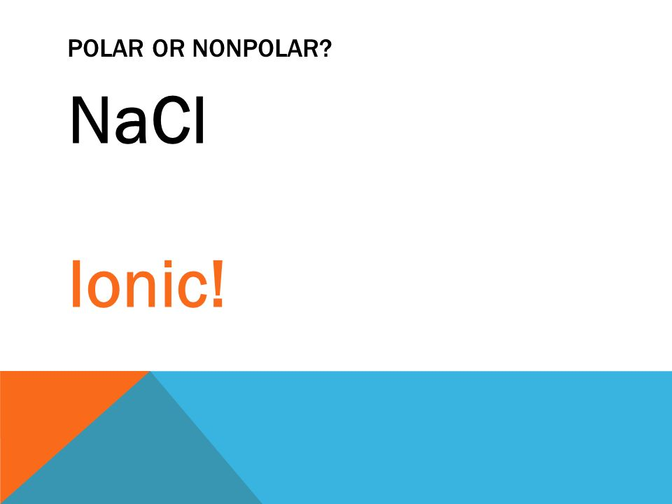Polar Nonpolar Metallic Do Now Ionic Or Covalent 1 Co 2 2 Nacl 3 Caf 2 4 H 2 O Ppt Download