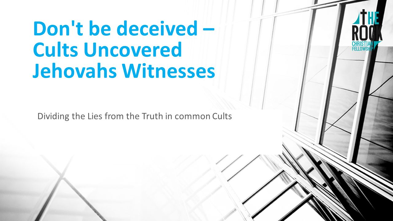 Don't be deceived – Cults Uncovered Jehovahs Witnesses
