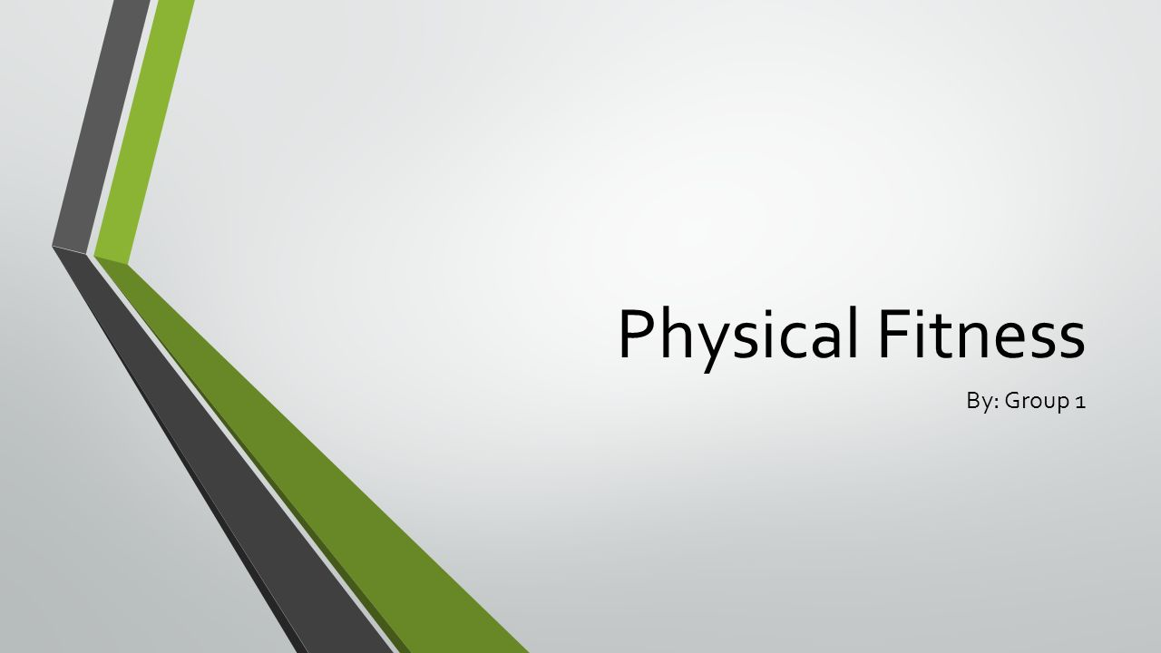 Physical Fitness By: Group 1  Physical Fitness Definition