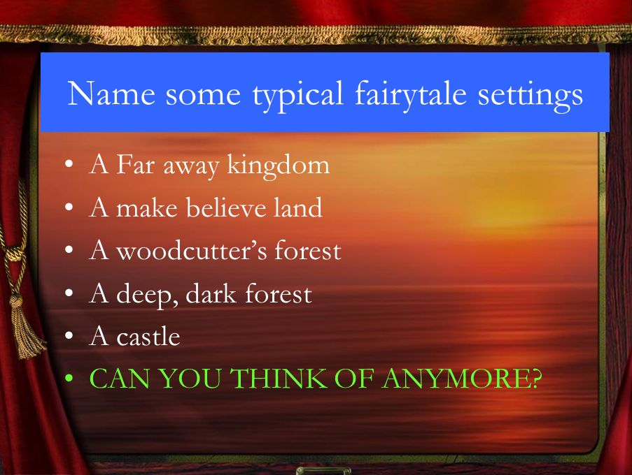 Conventions of a fairytale  Name some typical fairytale settings A