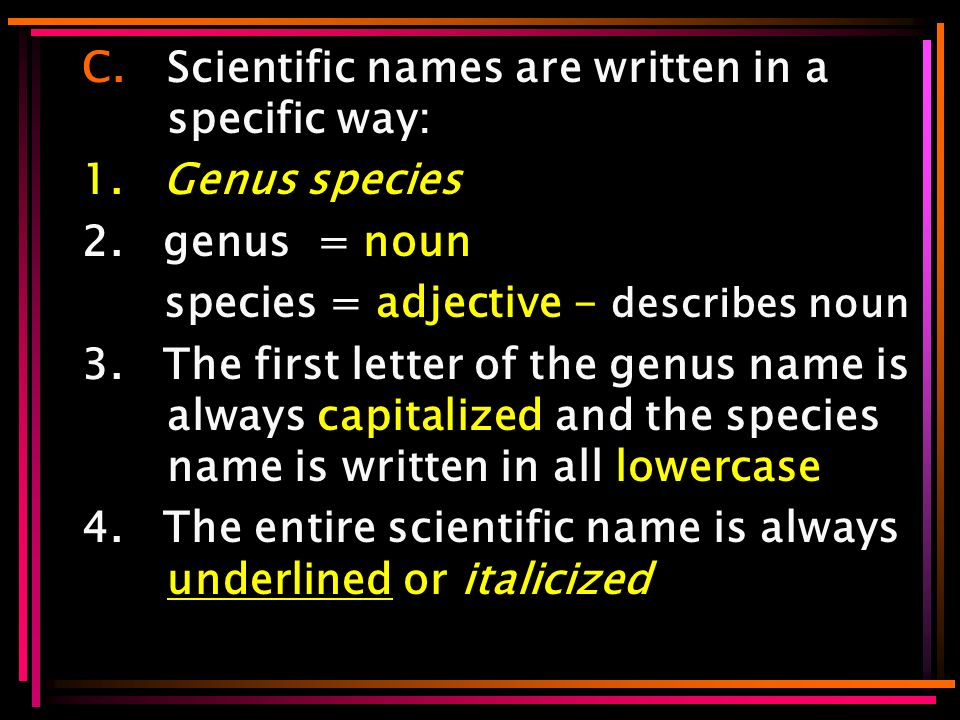 C.Scientific names are written in a specific way: 1.