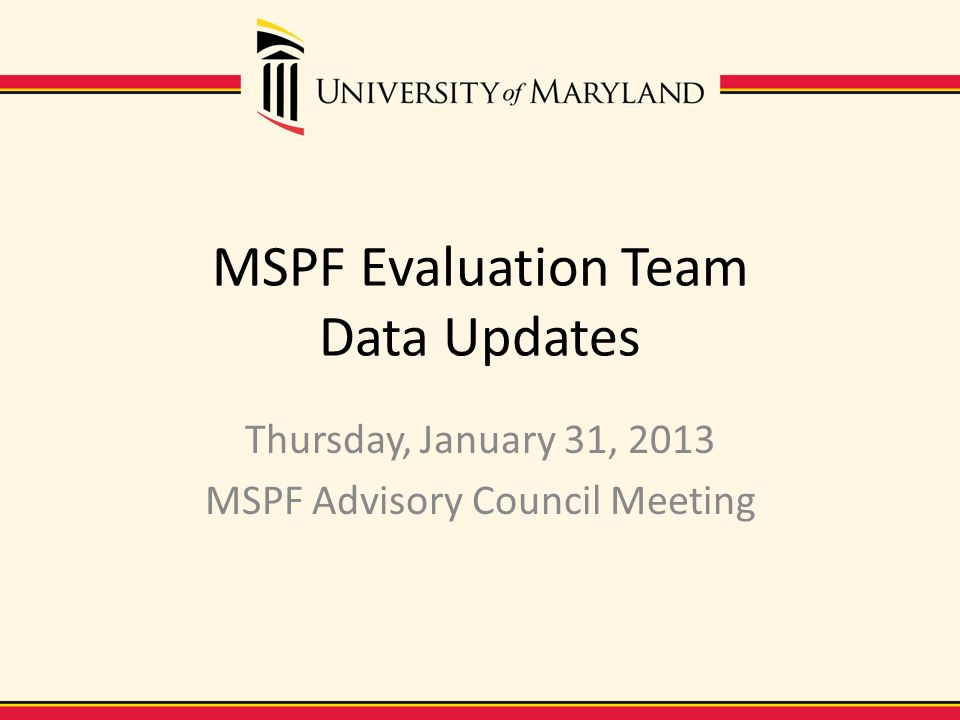 MSPF Evaluation Team Data Updates Thursday, January 31, 2013 MSPF Advisory Council Meeting
