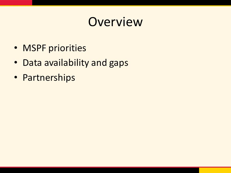 Overview MSPF priorities Data availability and gaps Partnerships